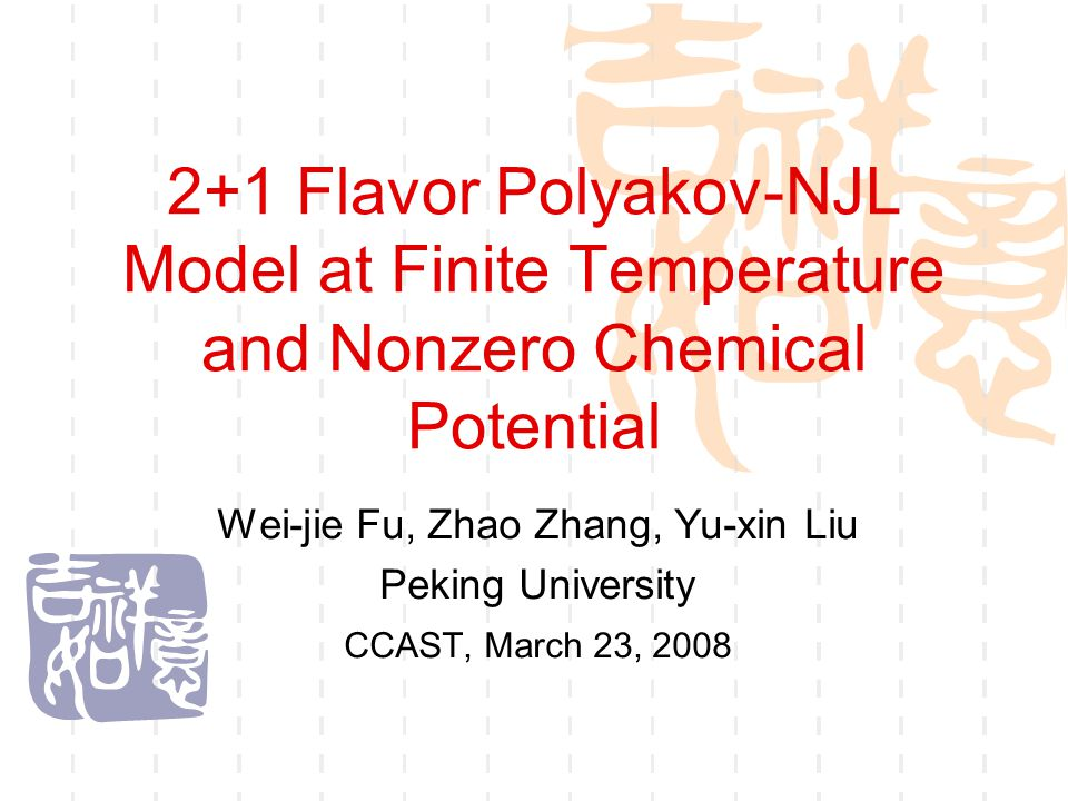 2+1 Flavor Polyakov-NJL Model at Finite Temperature and Nonzero Chemical Potential Wei-jie Fu, Zhao Zhang, Yu-xin Liu Peking University CCAST, March 23, 2008