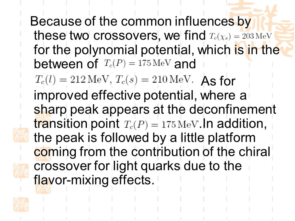 Because of the common influences by these two crossovers, we find for the polynomial potential, which is in the between of and As for improved effective potential, where a sharp peak appears at the deconfinement transition point.In addition, the peak is followed by a little platform coming from the contribution of the chiral crossover for light quarks due to the flavor-mixing effects.