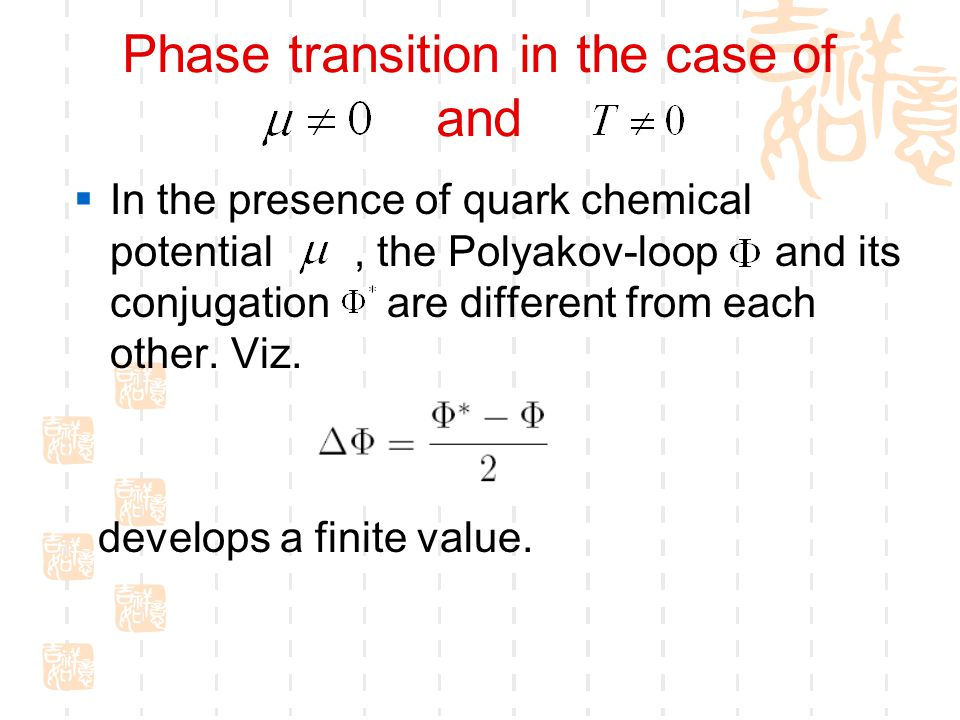 Phase transition in the case of and  In the presence of quark chemical potential, the Polyakov-loop and its conjugation are different from each other.