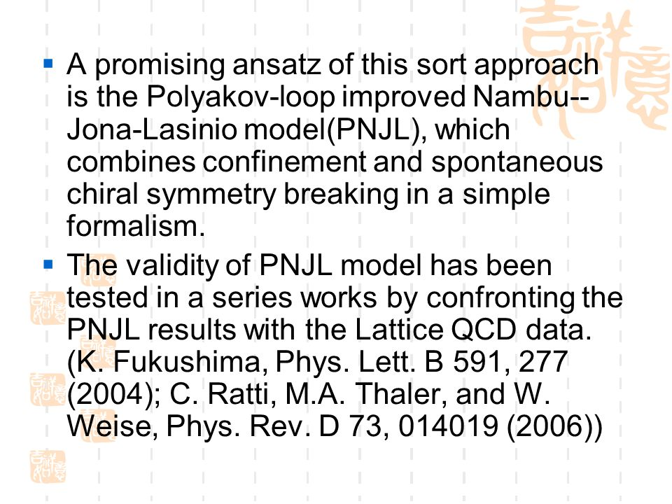  A promising ansatz of this sort approach is the Polyakov-loop improved Nambu-- Jona-Lasinio model(PNJL), which combines confinement and spontaneous chiral symmetry breaking in a simple formalism.