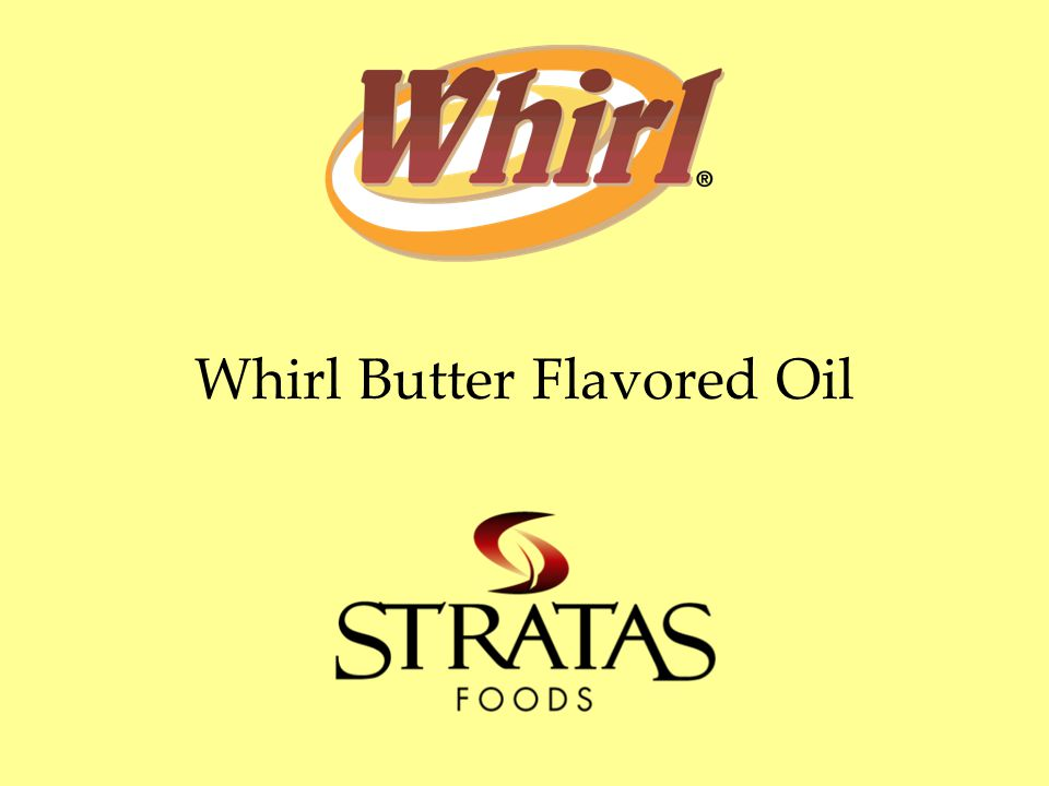 Whirl USA 6/09 Summary Whirl's flavor is equal to butter and better than other butter flavored oils Whirl stands up to high heat applications –Smoke point 50  higher than butter –Butter flavor won't dissipate like other brands Whirl is a convenient addition to your kitchen –No refrigeration –No melting or clarifying –Half the cost of butter.