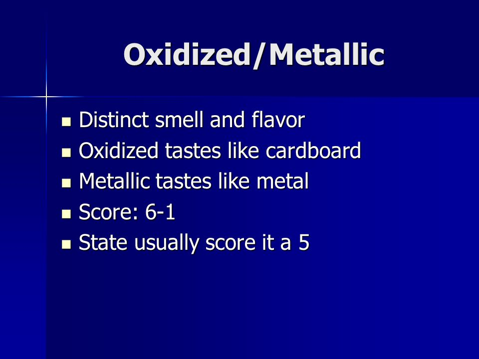 Oxidized/Metallic Distinct smell and flavor Distinct smell and flavor Oxidized tastes like cardboard Oxidized tastes like cardboard Metallic tastes li