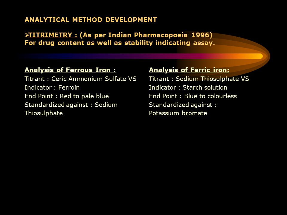 ANALYTICAL METHOD DEVELOPMENT  TITRIMETRY : (As per Indian Pharmacopoeia 1996) For drug content as well as stability indicating assay.