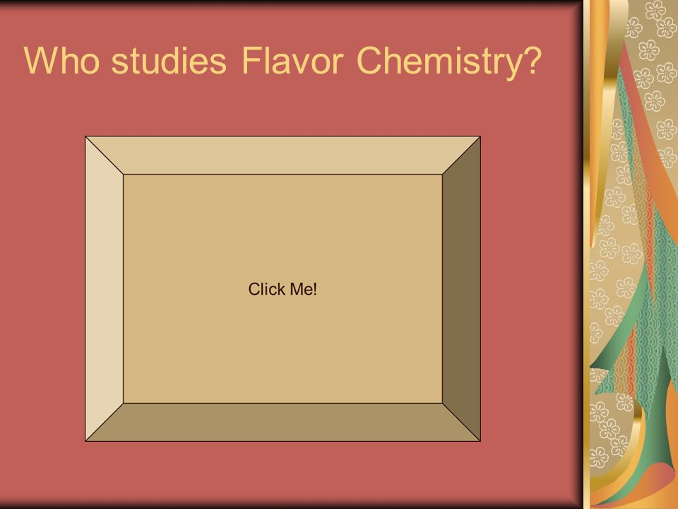 Who studies Flavor Chemistry