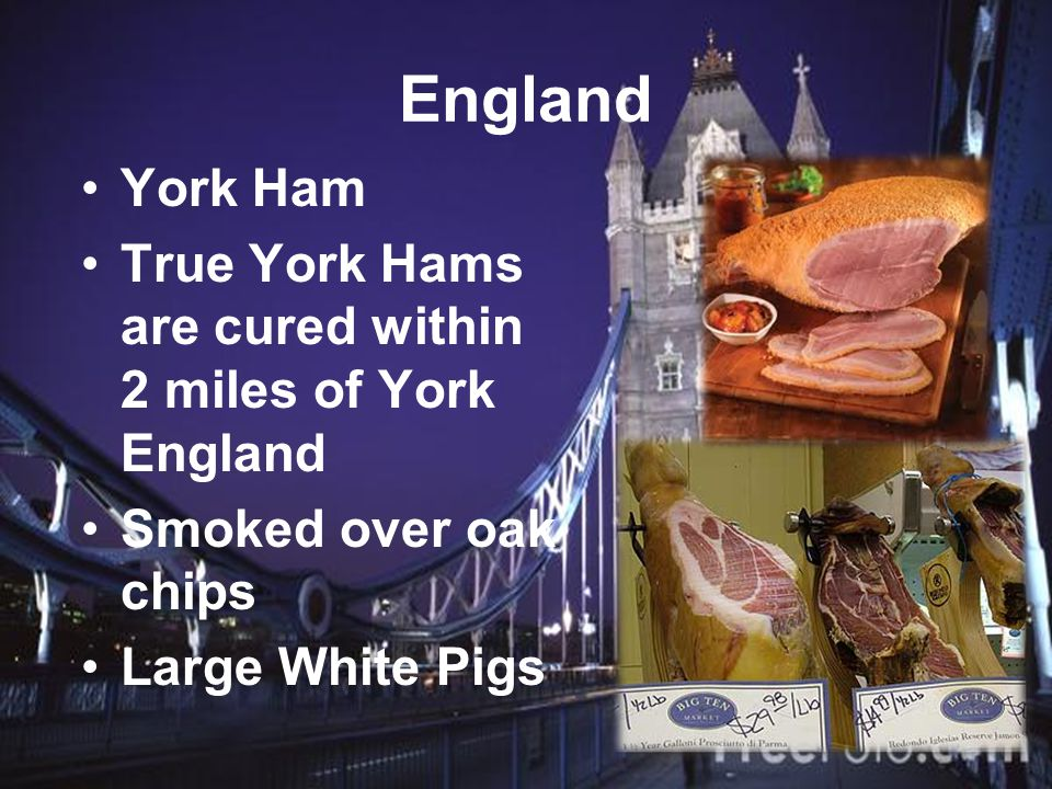England York Ham True York Hams are cured within 2 miles of York England Smoked over oak chips Large White Pigs