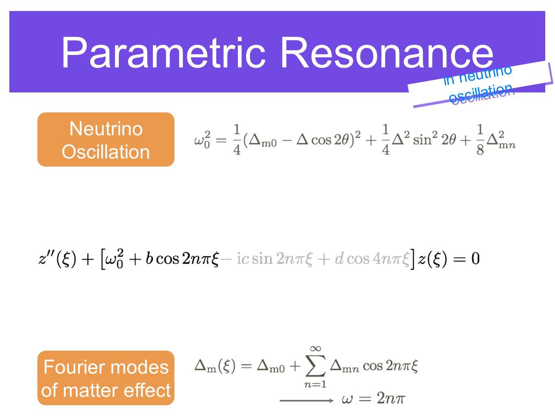 Parametric Resonance Neutrino Oscillation Fourier modes of matter effect in neutrino oscillation