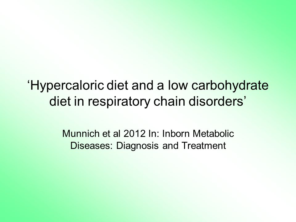 'Hypercaloric diet and a low carbohydrate diet in respiratory chain disorders' Munnich et al 2012 In: Inborn Metabolic Diseases: Diagnosis and Treatment