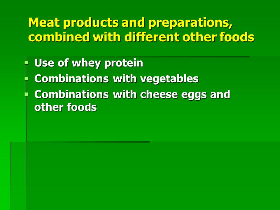 Meat products and preparations, combined with different other foods  Use of whey protein  Combinations with vegetables  Combinations with cheese eggs and other foods