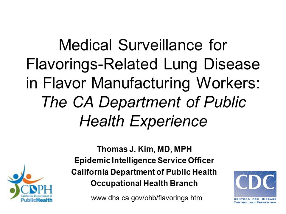 Medical Surveillance for Flavorings-Related Lung Disease in Flavor Manufacturing Workers: The CA Department of Public Health Experience Thomas J.