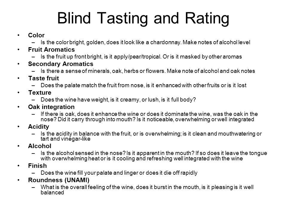 Blind Tasting and Rating Color –Is the color bright, golden, does it look like a chardonnay.