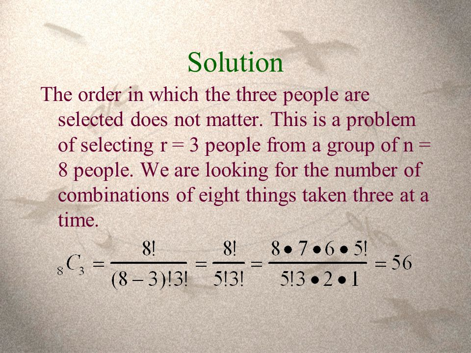 Solution The order in which the three people are selected does not matter.