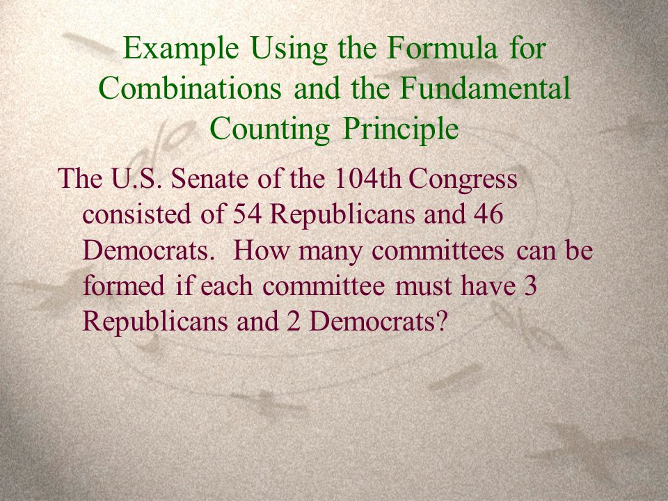 Example Using the Formula for Combinations and the Fundamental Counting Principle The U.S.