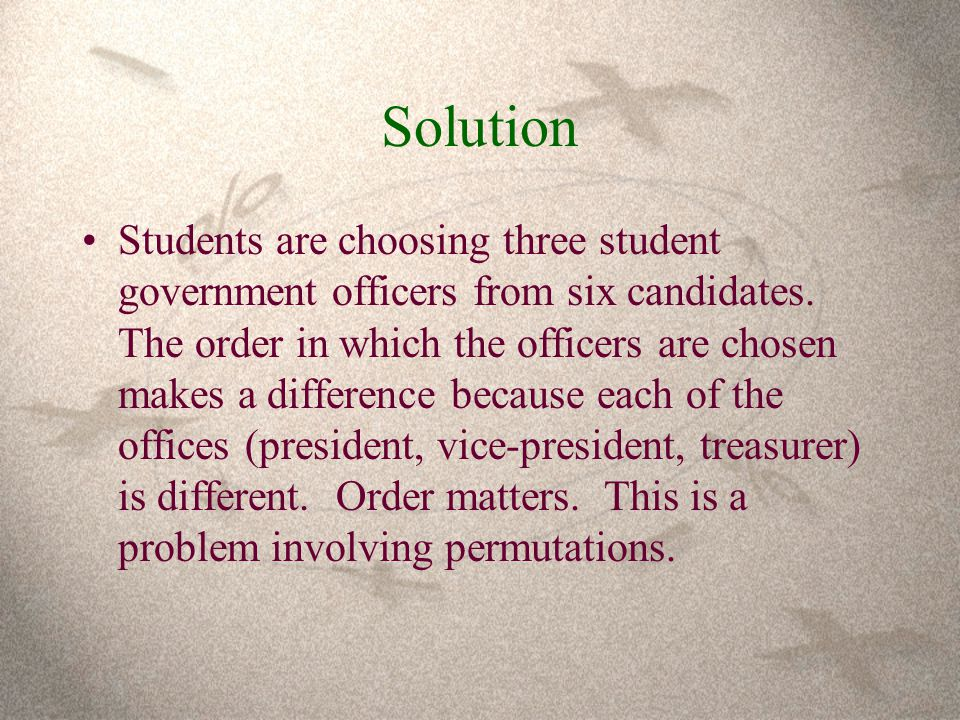 Solution Students are choosing three student government officers from six candidates.