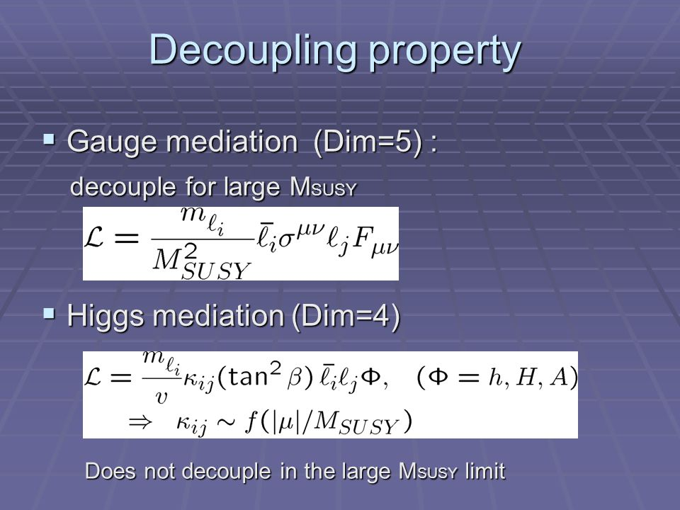 Consider that M SUSY is as large as O(1) TeV with a fixed value of |μ|/M SUSY A sufficiently large Higgs mediated LFV coupling can be realized in a SUSY model, with the suppressed gauge mediated LFV.