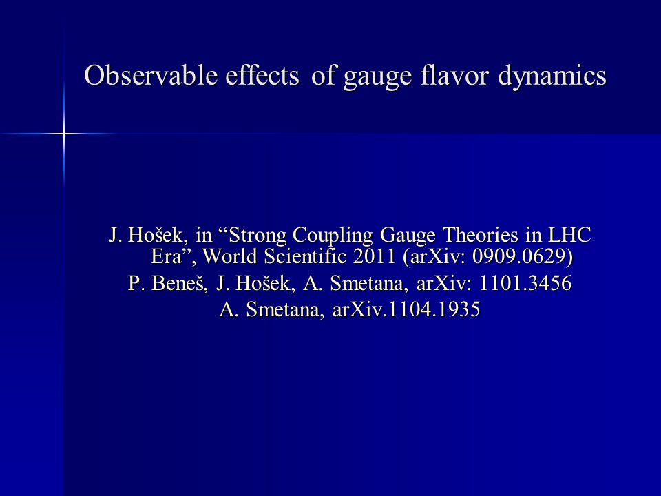 "J. Hošek, in ""Strong Coupling Gauge Theories in LHC Era"", World Scientific 2011 (arXiv: 0909.0629) P. Beneš, J. Hošek, A. Smetana, arXiv: 1101.3456 A."