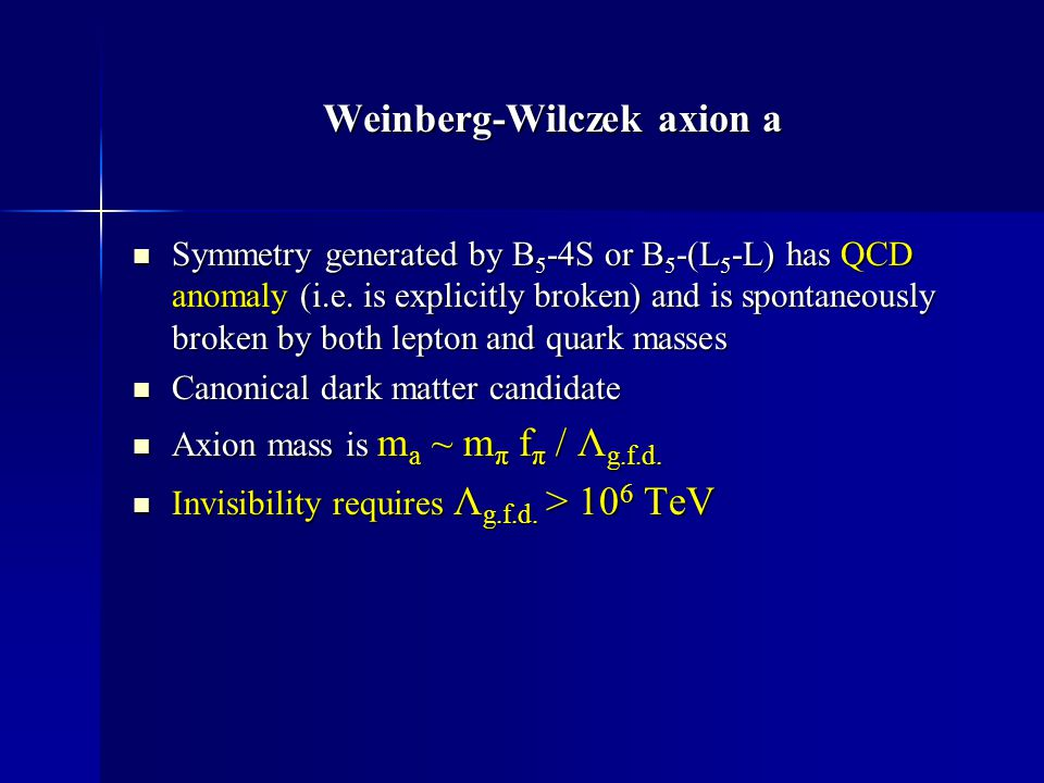 Weinberg-Wilczek axion a Symmetry generated by B 5 -4S or B 5 -(L 5 -L) has QCD anomaly (i.e. is explicitly broken) and is spontaneously broken by bot