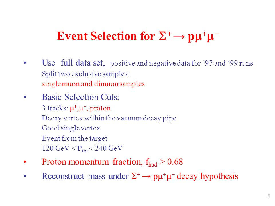 5 Event Selection for   → p     Use full data set, positive and negative data for '97 and '99 runs Split two exclusive samples: single muon and dimuon samples Basic Selection Cuts: 3 tracks:      proton Decay vertex within the vacuum decay pipe Good single vertex Event from the target 120 GeV < P tot < 240 GeV Proton momentum fraction, f had > 0.68 Reconstruct mass under   → p     decay hypothesis
