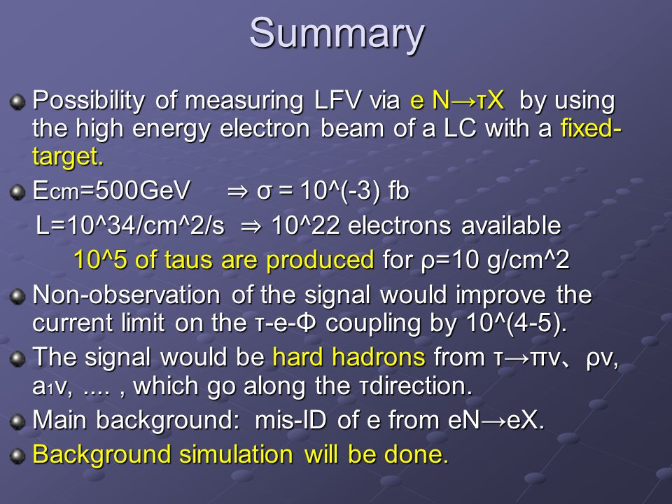 Summary Possibility of measuring LFV via e N→τX by using the high energy electron beam of a LC with a fixed- target.