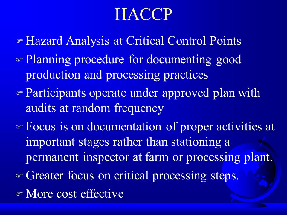 HACCP F Hazard Analysis at Critical Control Points F Planning procedure for documenting good production and processing practices F Participants operat