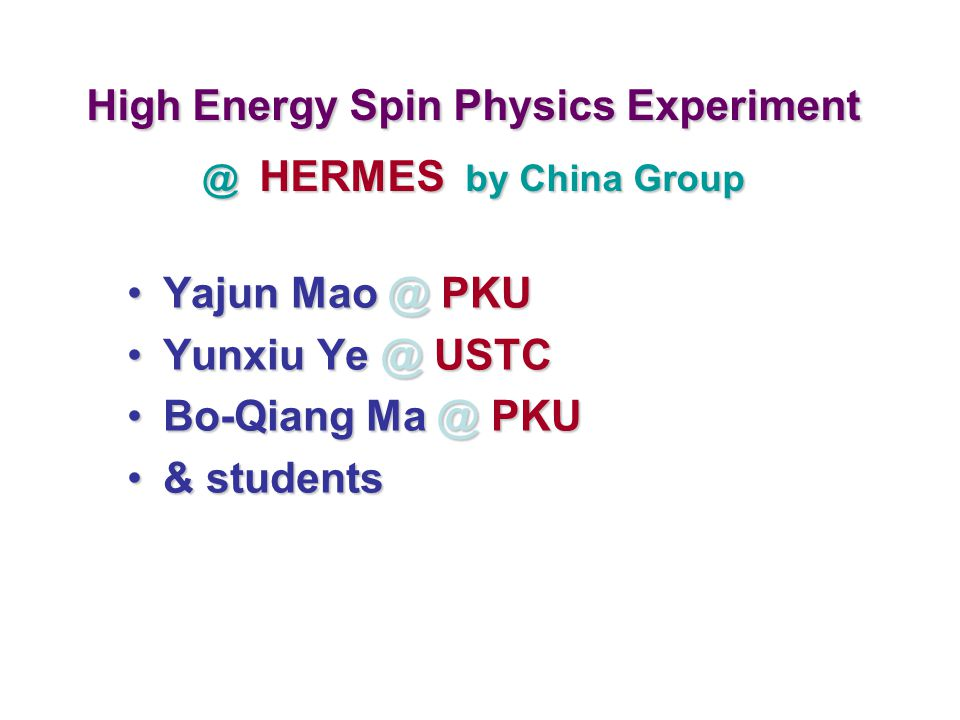 High Energy Spin Physics Experiment @ HERMES by China Group Yajun Mao @ PKUYajun Mao @ PKU Yunxiu Ye @ USTCYunxiu Ye @ USTC Bo-Qiang Ma @ PKUBo-Qiang
