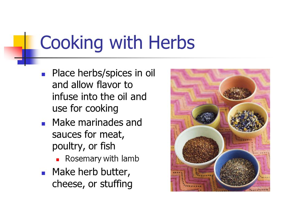 Cooking with herbs Wide variety of herbal teas Some contain cancer- fighting antioxidants Use as garnish Eat fresh Basil over fresh mozzarella and tomato in bruschetta