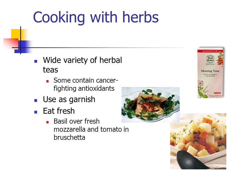 10 More delicate fresh herbs can be added a minute or two before the end of cooking or sprinkled on food before serving.