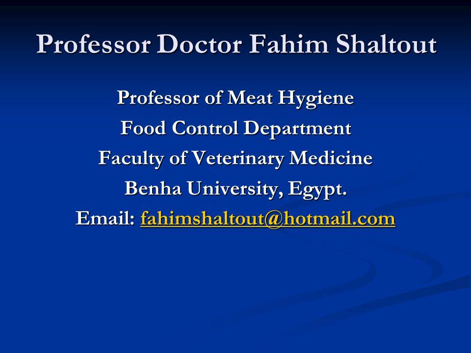 Professor Doctor Fahim Shaltout Professor of Meat Hygiene Food Control Department Faculty of Veterinary Medicine Benha University, Egypt. Email: fahim