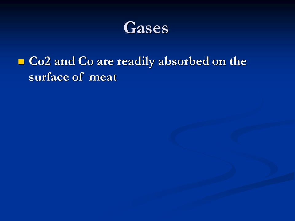 Gases Co2 and Co are readily absorbed on the surface of meat Co2 and Co are readily absorbed on the surface of meat