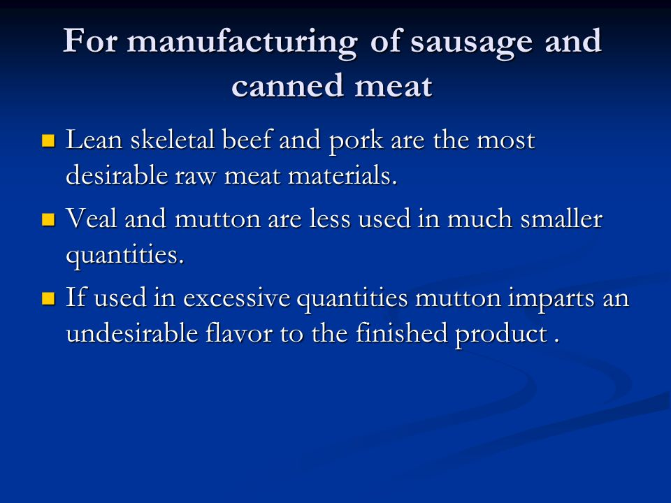 For manufacturing of sausage and canned meat Lean skeletal beef and pork are the most desirable raw meat materials. Lean skeletal beef and pork are th