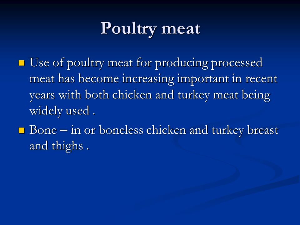 Poultry meat Use of poultry meat for producing processed meat has become increasing important in recent years with both chicken and turkey meat being