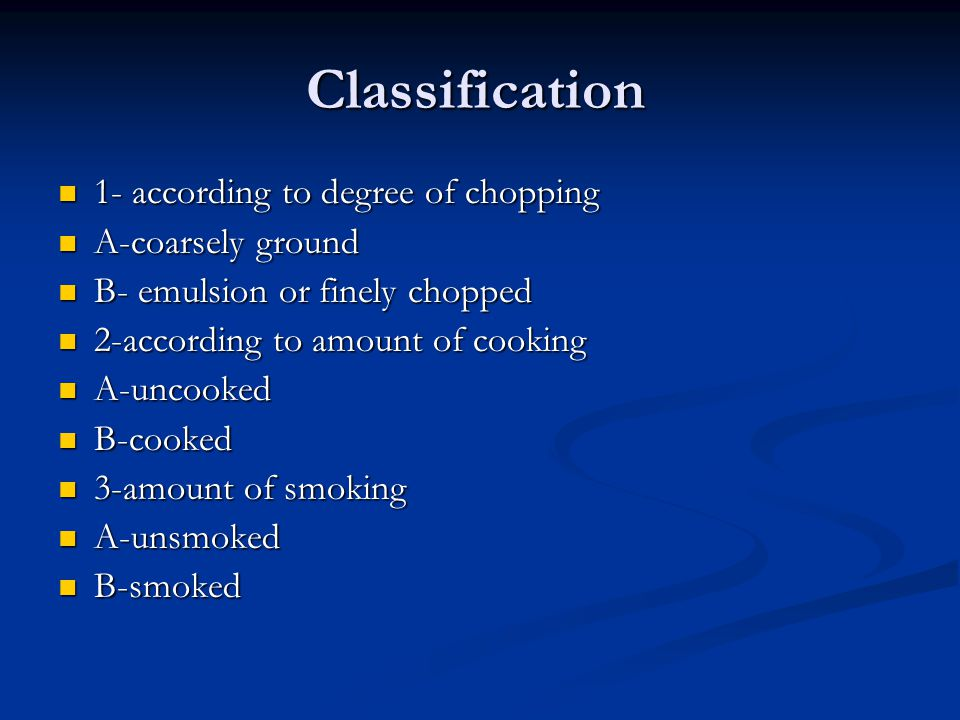 Classification 1- according to degree of chopping 1- according to degree of chopping A-coarsely ground A-coarsely ground B- emulsion or finely chopped