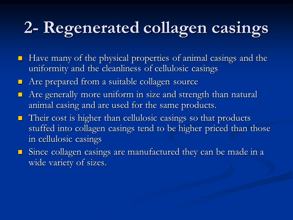 2- Regenerated collagen casings Have many of the physical properties of animal casings and the uniformity and the cleanliness of cellulosic casings Ha