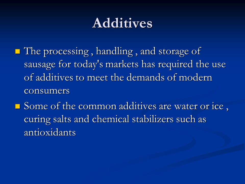 Additives The processing, handling, and storage of sausage for today's markets has required the use of additives to meet the demands of modern consume