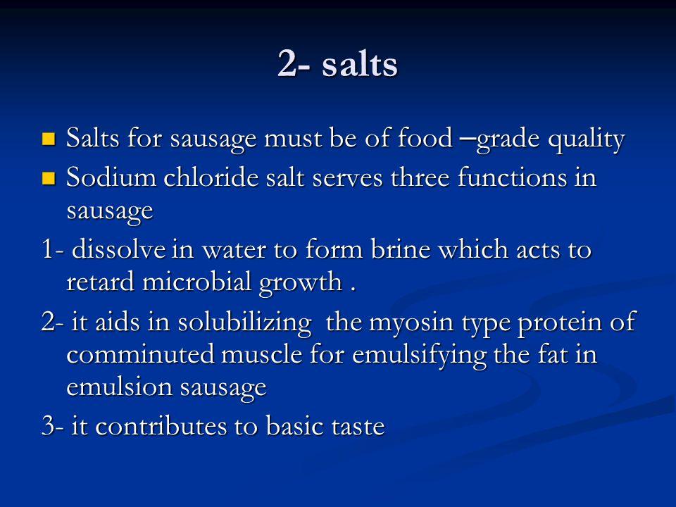 2- salts Salts for sausage must be of food – grade quality Salts for sausage must be of food – grade quality Sodium chloride salt serves three functio