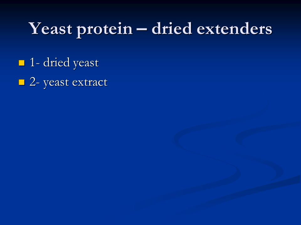 Yeast protein – dried extenders 1- dried yeast 1- dried yeast 2- yeast extract 2- yeast extract