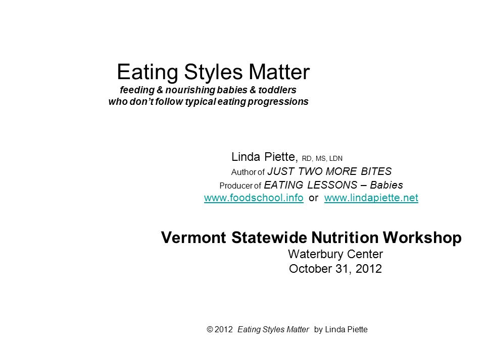 Eating Styles Matter feeding & nourishing babies & toddlers who don't follow typical eating progressions Linda Piette, RD, MS, LDN Author of JUST TWO