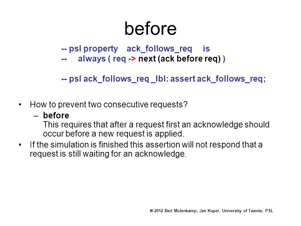  2012 Bert Molenkamp, Jan Kuper, University of Twente, PSL before How to prevent two consecutive requests.