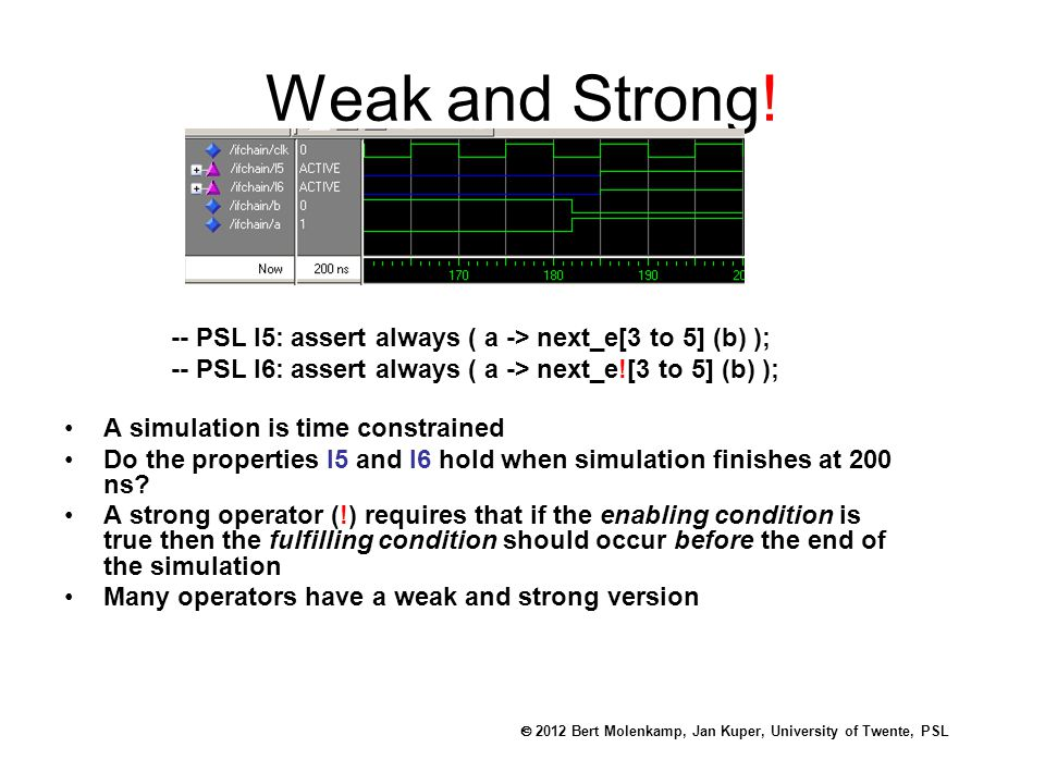  2012 Bert Molenkamp, Jan Kuper, University of Twente, PSL Weak and Strong.