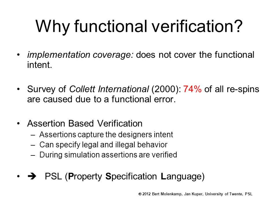  2012 Bert Molenkamp, Jan Kuper, University of Twente, PSL Why functional verification.