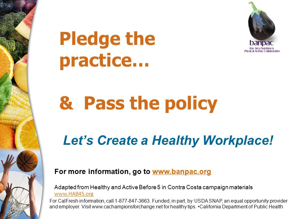 Pledge the practice… & Pass the policy Let's Create a Healthy Workplace.