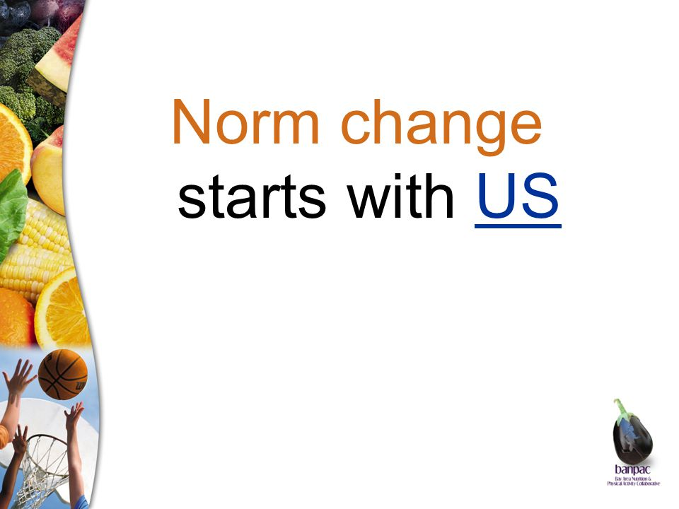 Norm change starts with US
