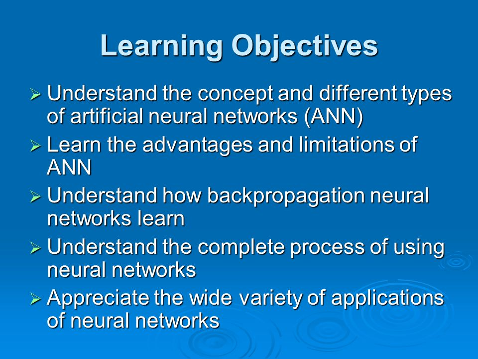 Learning Objectives  Understand the concept and different types of artificial neural networks (ANN)  Learn the advantages and limitations of ANN  U