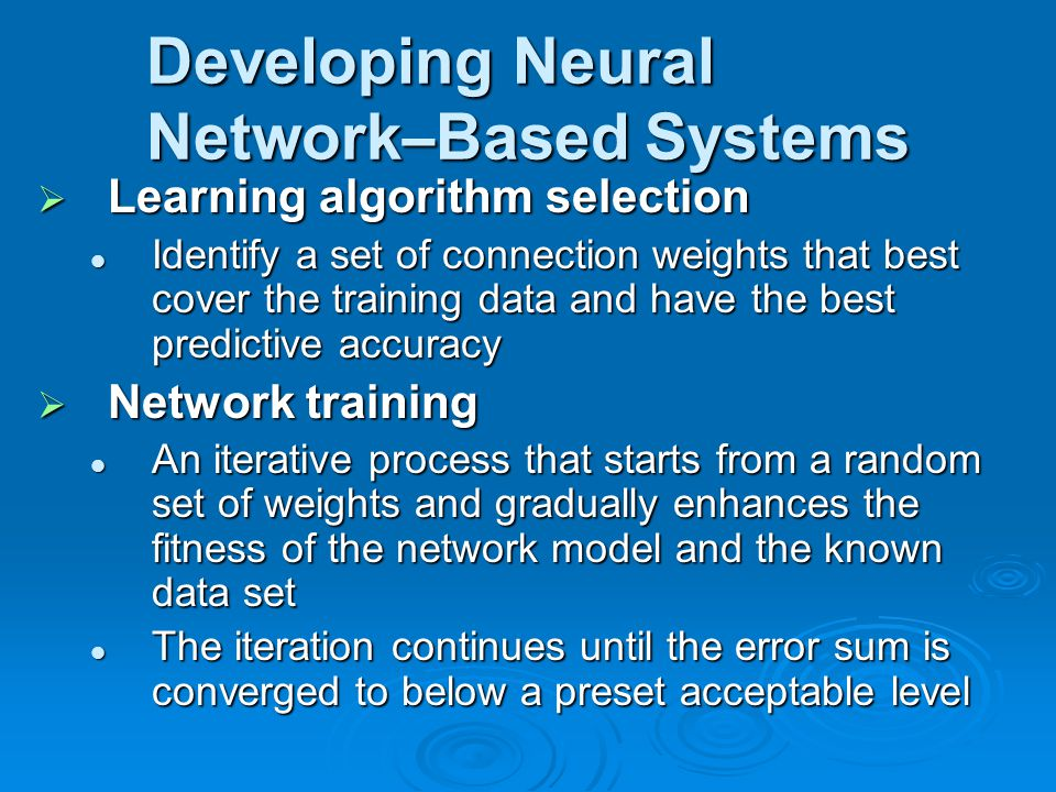  Learning algorithm selection Identify a set of connection weights that best cover the training data and have the best predictive accuracy Identify a