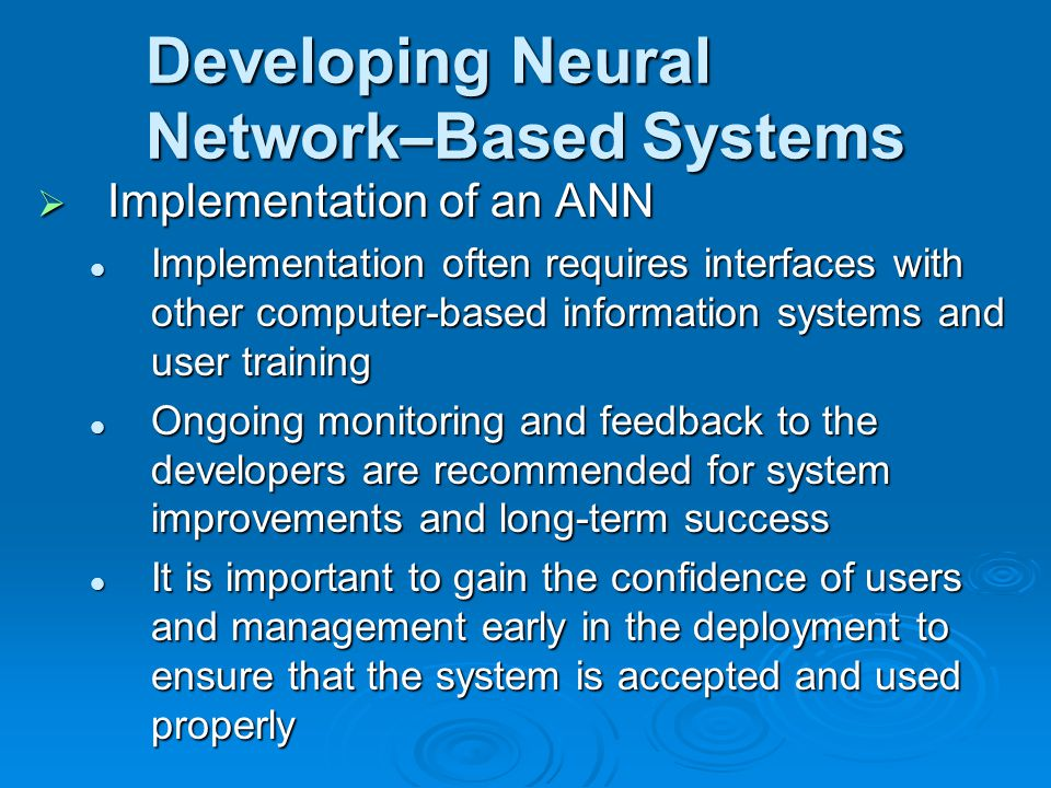Developing Neural Network – Based Systems  Implementation of an ANN Implementation often requires interfaces with other computer-based information sy