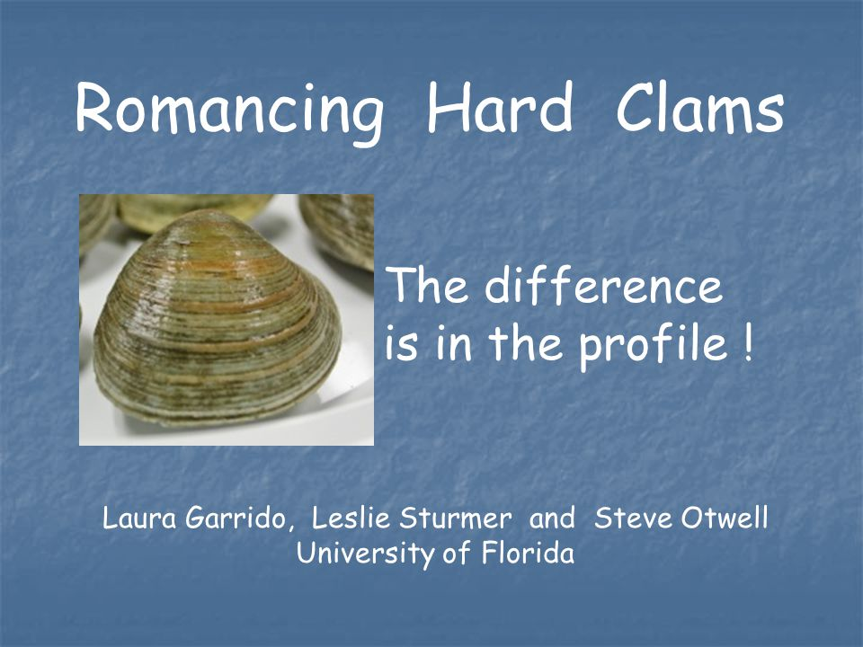 Romancing Hard Clams The difference is in the profile .