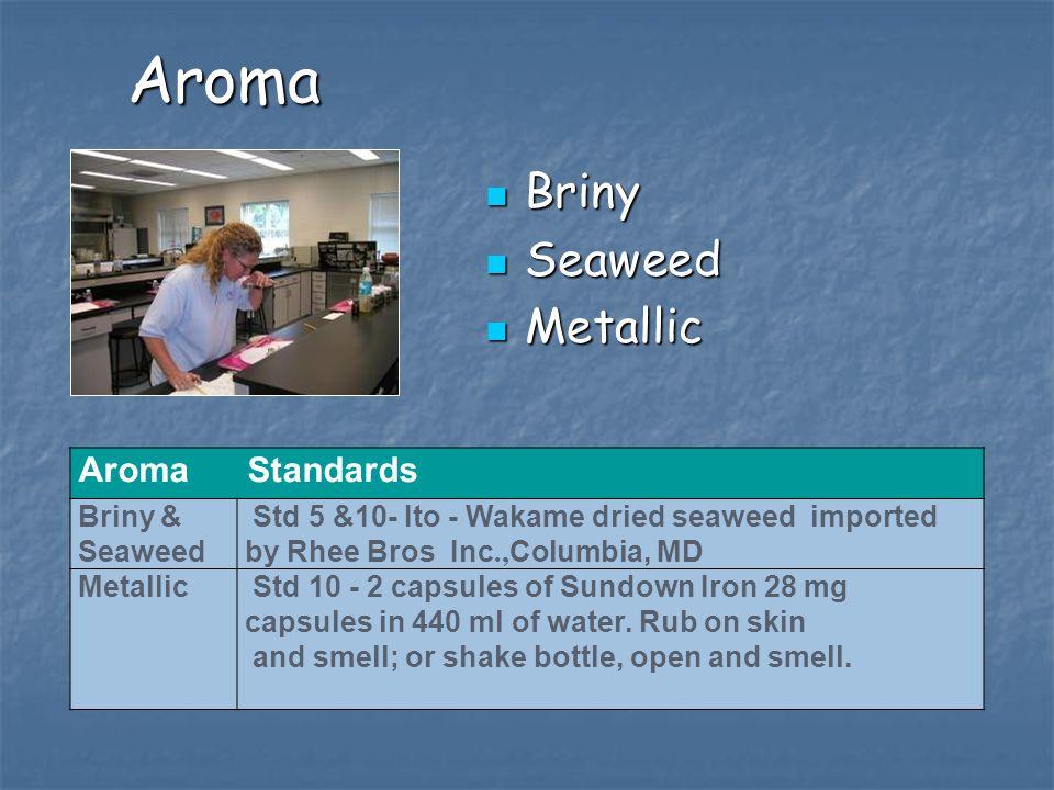 Aroma Briny Briny Seaweed Seaweed Metallic Metallic Aroma Standards Briny & Seaweed Std 5 &10- Ito - Wakame dried seaweed imported by Rhee Bros Inc., Columbia, MD Metallic Std 10 - 2 capsules of Sundown Iron 28 mg capsules in 440 ml of water.