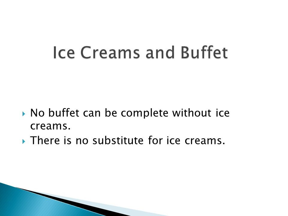  No buffet can be complete without ice creams.  There is no substitute for ice creams.