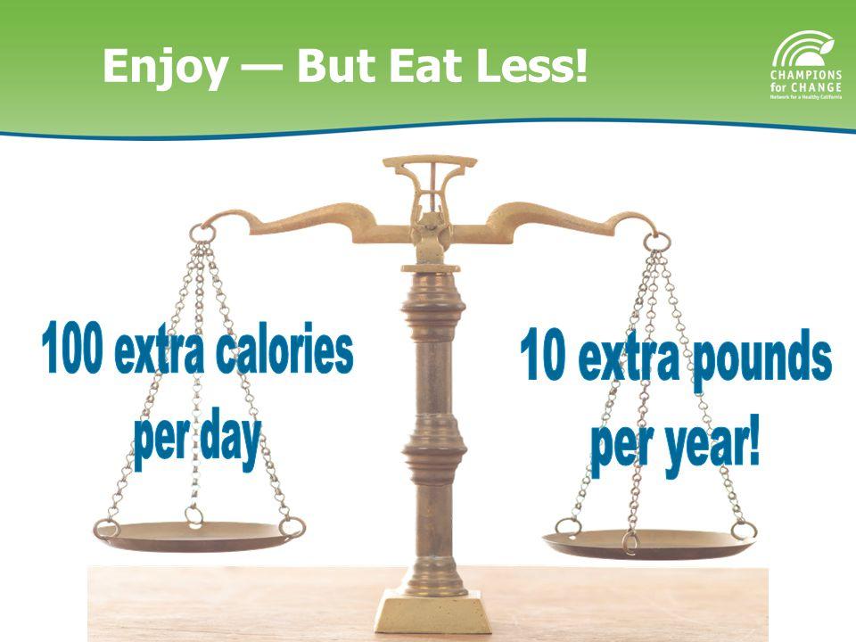 Enjoy — But Eat Less!