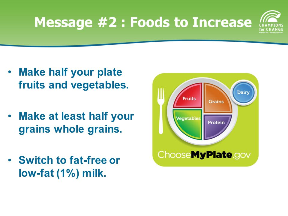 Message #2 : Foods to Increase Make half your plate fruits and vegetables.