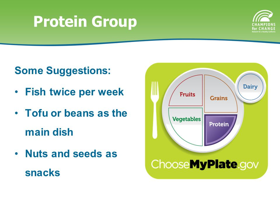 Protein Group Some Suggestions: Fish twice per week Tofu or beans as the main dish Nuts and seeds as snacks